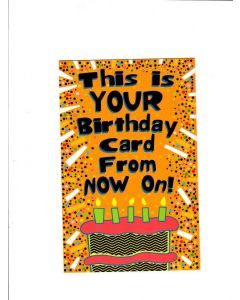 This is your birthday card from now on Card