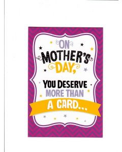 On  mothers day you deserve more than A Card