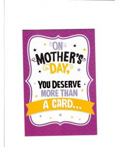 on mothers day you deserve more than a card LGS2078 Card 198mm  X 130mm