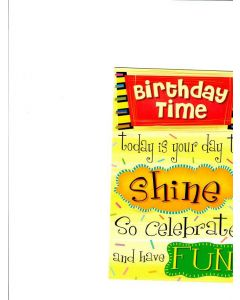 Birthday time today is your day to shine so celebrate and have fun Card