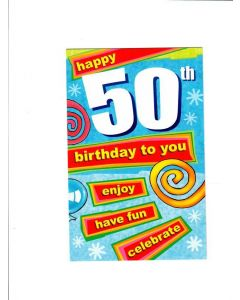 Happy 50 th birthday to you enjoy have fun celebrate Card