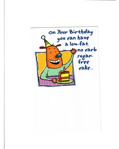 on your birthday you can have a low fat no carb sugar free cake Card