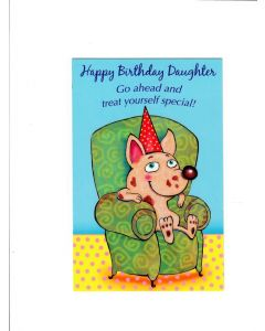 Happy birthday daughter go ahead and treat yourself special Card