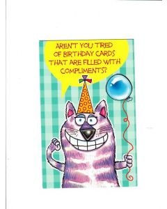 arent you tired of birthday cards that are filled with complements Card